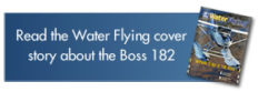Read the Water Flying cover story about the Boss 182
